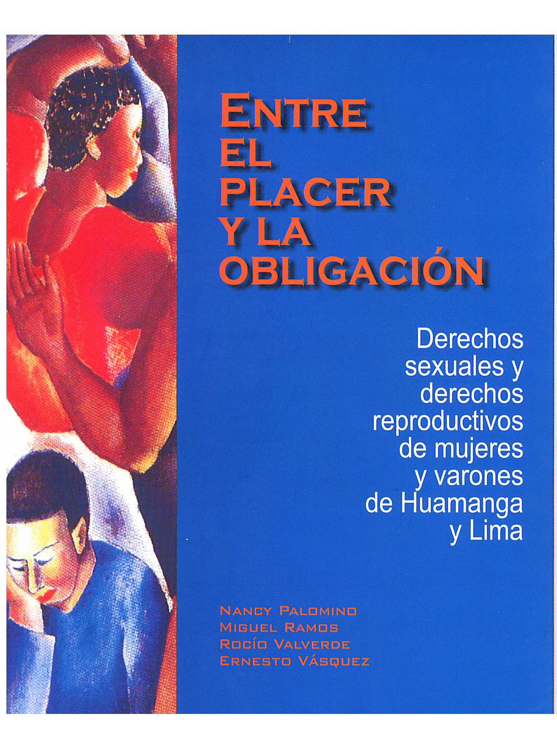 Entre el placer y la obligación. Derechos  sexuales y derechos reproductivos de mujeres y varones en Huamanga y Lima.