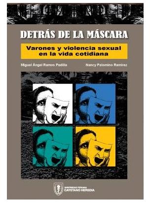 Detrás de la máscara. Varones y violencia sexual en la vida cotidiana