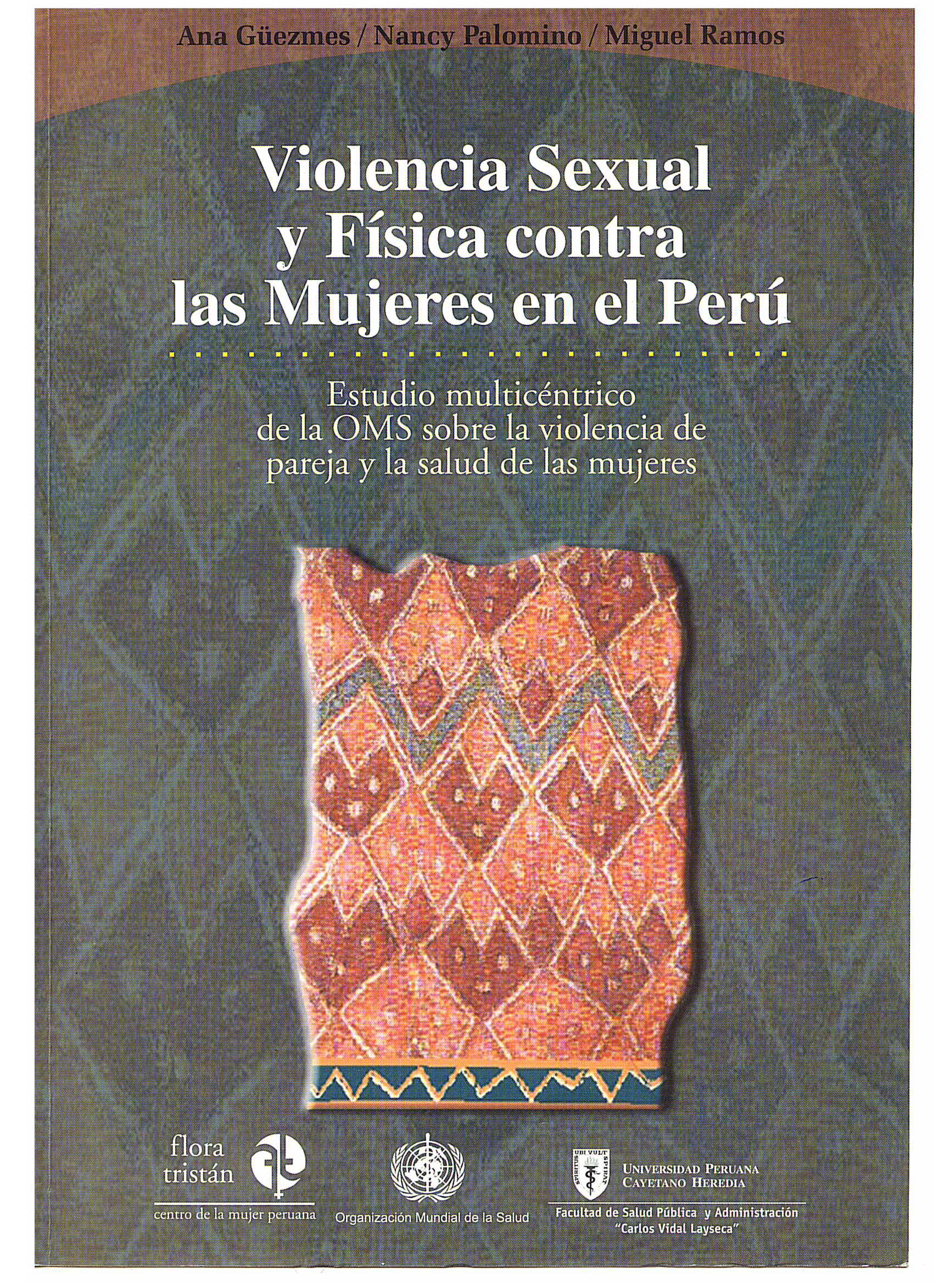 Violencia sexual y física contra las mujeres en el Perú. Estudio multicéntrico de la OMS sobre la violencia de pareja y la salud de las mujeres